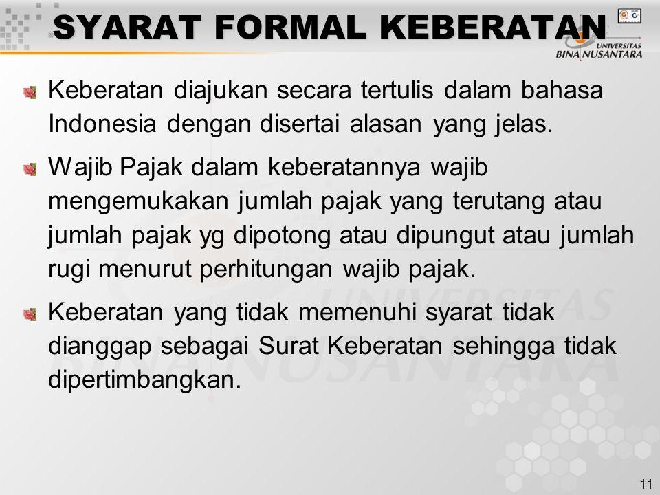 11 SYARAT FORMAL KEBERATAN Keberatan diajukan secara tertulis dalam bahasa Indonesia dengan disertai alasan yang jelas. Wajib Pajak dalam keberatannya