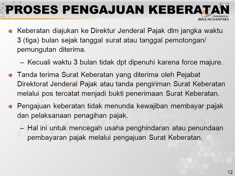 12 PROSES PENGAJUAN KEBERATAN Keberatan diajukan ke Direktur Jenderal Pajak dlm jangka waktu 3 (tiga) bulan sejak tanggal surat atau tanggal pemotonga