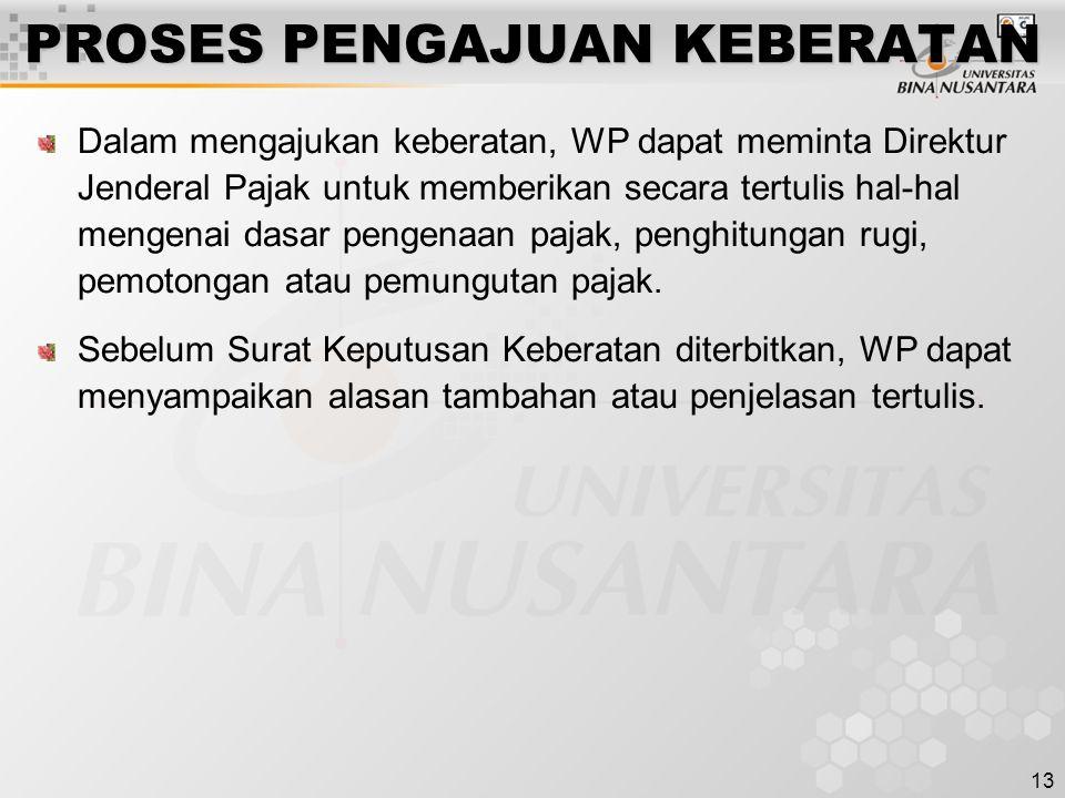 13 PROSES PENGAJUAN KEBERATAN Dalam mengajukan keberatan, WP dapat meminta Direktur Jenderal Pajak untuk memberikan secara tertulis hal-hal mengenai d