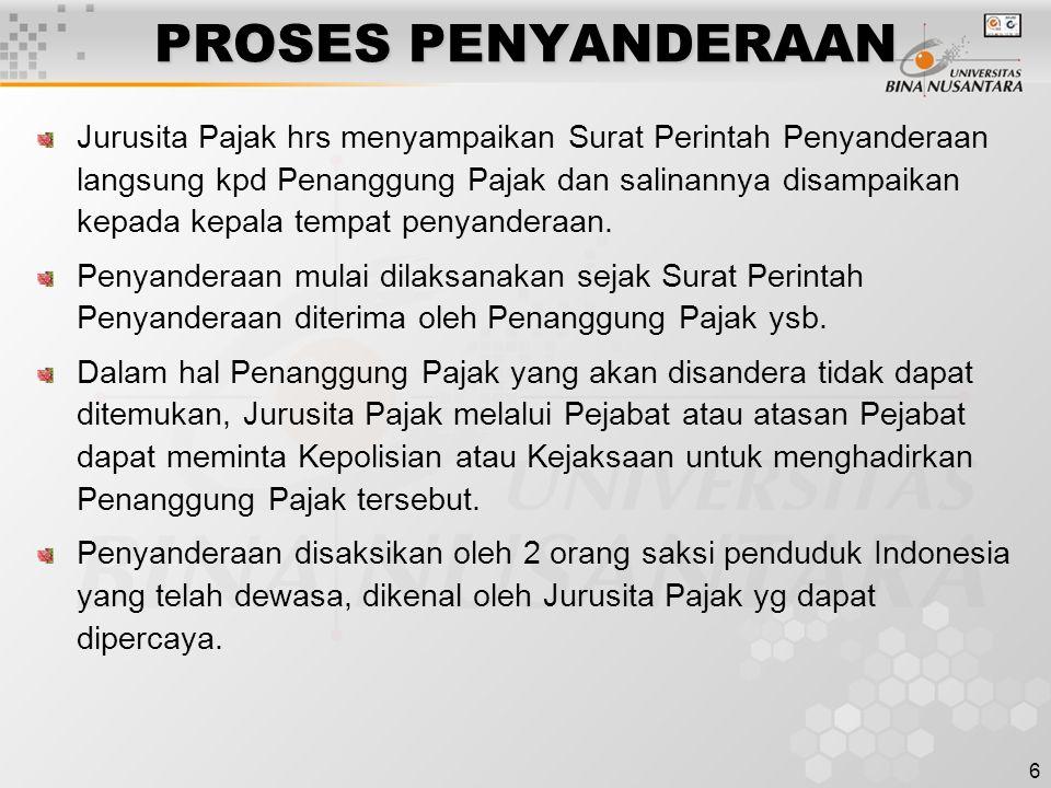 6 PROSES PENYANDERAAN Jurusita Pajak hrs menyampaikan Surat Perintah Penyanderaan langsung kpd Penanggung Pajak dan salinannya disampaikan kepada kepa