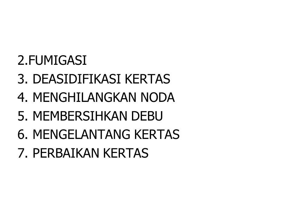 2.FUMIGASI 3. DEASIDIFIKASI KERTAS 4. MENGHILANGKAN NODA 5. MEMBERSIHKAN DEBU 6. MENGELANTANG KERTAS 7. PERBAIKAN KERTAS