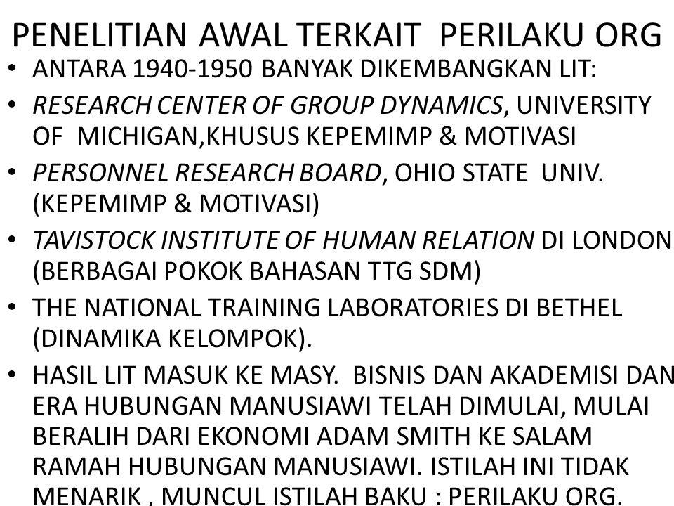 PENELITIAN AWAL TERKAIT PERILAKU ORG ANTARA 1940-1950 BANYAK DIKEMBANGKAN LIT: RESEARCH CENTER OF GROUP DYNAMICS, UNIVERSITY OF MICHIGAN,KHUSUS KEPEMIMP & MOTIVASI PERSONNEL RESEARCH BOARD, OHIO STATE UNIV.