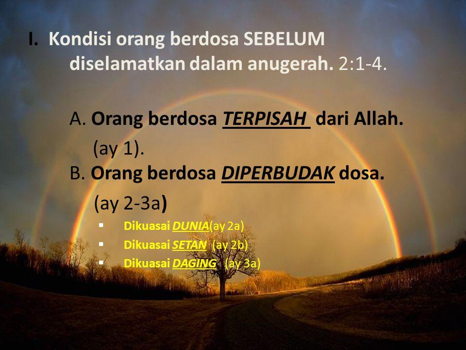 I. Kondisi orang berdosa SEBELUM diselamatkan dalam anugerah. 2:1-4. A. Orang berdosa TERPISAH dari Allah. (ay 1). B. Orang berdosa DIPERBUDAK dosa. (
