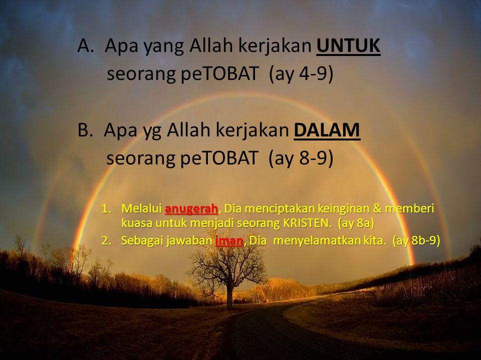 A. Apa yang Allah kerjakan UNTUK seorang peTOBAT (ay 4-9) B. Apa yg Allah kerjakan DALAM seorang peTOBAT (ay 8-9) 1.Melalui anugerah, Dia menciptakan