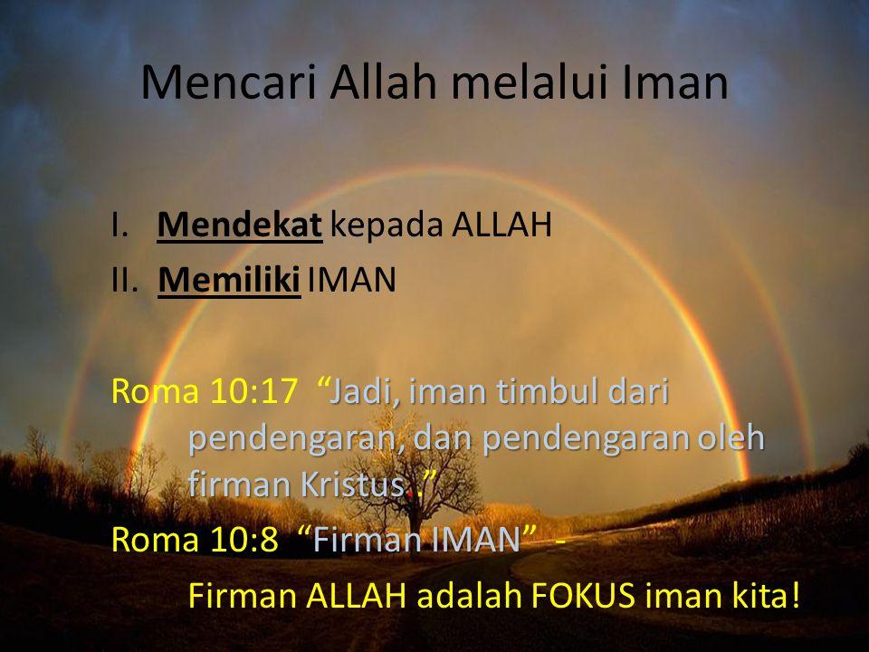 Mencari Allah melalui Iman I.Mendekat kepada ALLAH II.