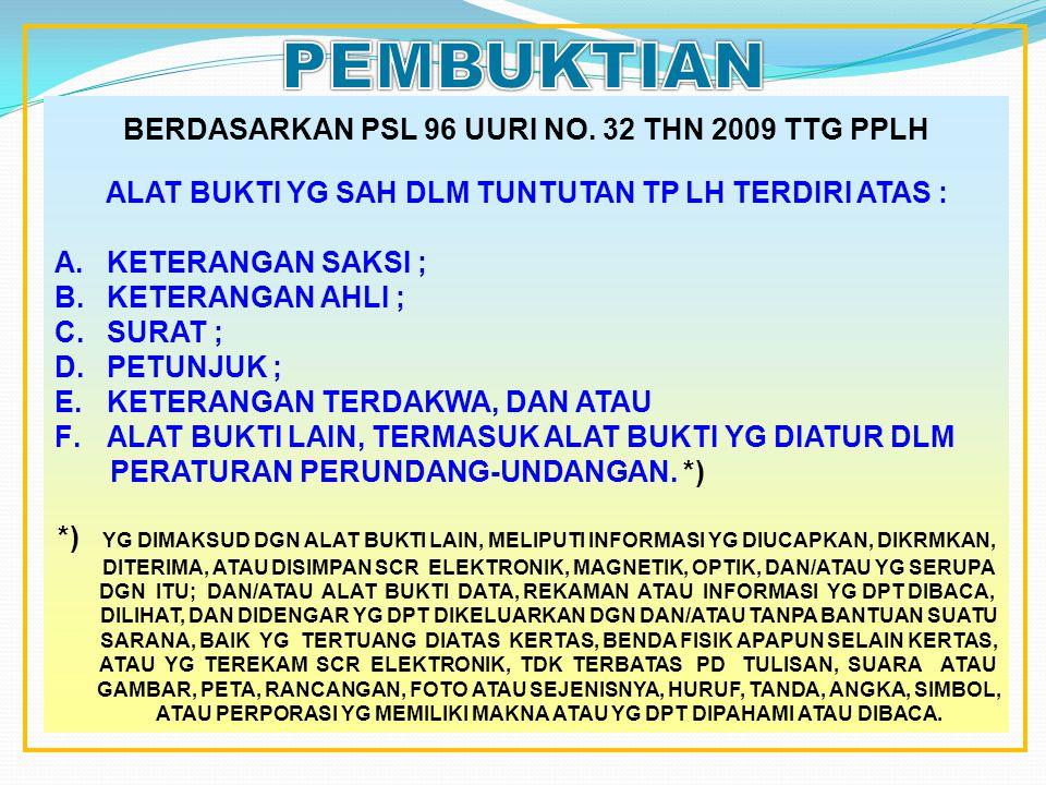 BERDASARKAN PSL 96 UURI NO. 32 THN 2009 TTG PPLH ALAT BUKTI YG SAH DLM TUNTUTAN TP LH TERDIRI ATAS : A.KETERANGAN SAKSI ; B.KETERANGAN AHLI ; C.SURAT