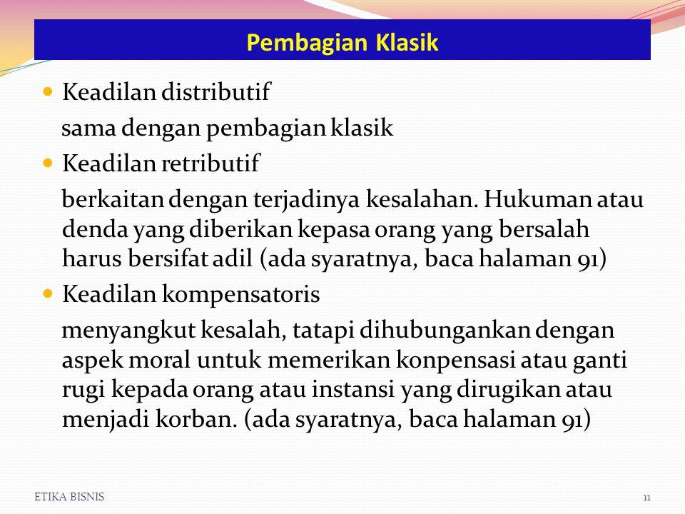 ETIKA BISNIS11 Keadilan distributif sama dengan pembagian klasik Keadilan retributif berkaitan dengan terjadinya kesalahan. Hukuman atau denda yang di
