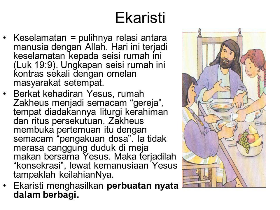 Ekaristi Keselamatan = pulihnya relasi antara manusia dengan Allah. Hari ini terjadi keselamatan kepada seisi rumah ini (Luk 19:9). Ungkapan seisi rum