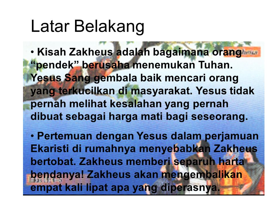 "Latar Belakang Kisah Zakheus adalah bagaimana orang ""pendek"" berusaha menemukan Tuhan. Yesus Sang gembala baik mencari orang yang terkucilkan di masya"