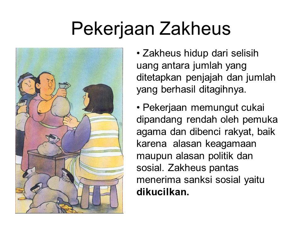Pekerjaan Zakheus Zakheus hidup dari selisih uang antara jumlah yang ditetapkan penjajah dan jumlah yang berhasil ditagihnya. Pekerjaan memungut cukai