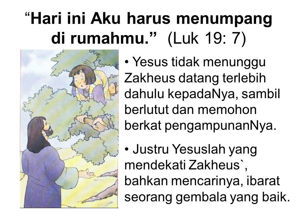 """""""Hari ini Aku harus menumpang di rumahmu."""" (Luk 19: 7) Yesus tidak menunggu Zakheus datang terlebih dahulu kepadaNya, sambil berlutut dan memohon berk"""
