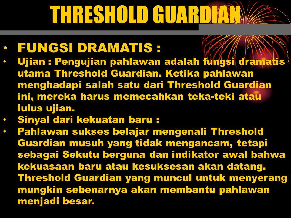 FUNGSI DRAMATIS : Ujian : Pengujian pahlawan adalah fungsi dramatis utama Threshold Guardian. Ketika pahlawan menghadapi salah satu dari Threshold Gua