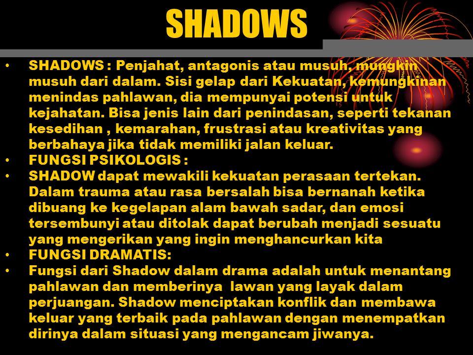SHADOWS SHADOWS : Penjahat, antagonis atau musuh, mungkin musuh dari dalam. Sisi gelap dari Kekuatan, kemungkinan menindas pahlawan, dia mempunyai pot