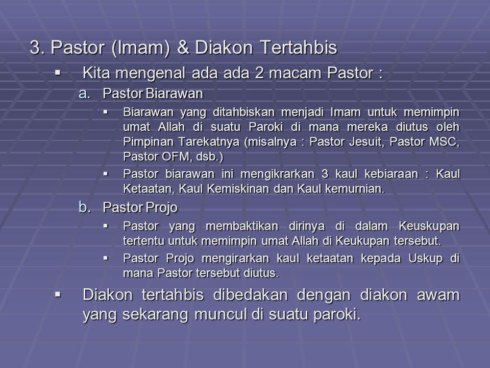 3. Pastor (Imam) & Diakon Tertahbis KKKKita mengenal ada ada 2 macam Pastor : a. P astor Biarawan BBBBiarawan yang ditahbiskan menjadi Imam un