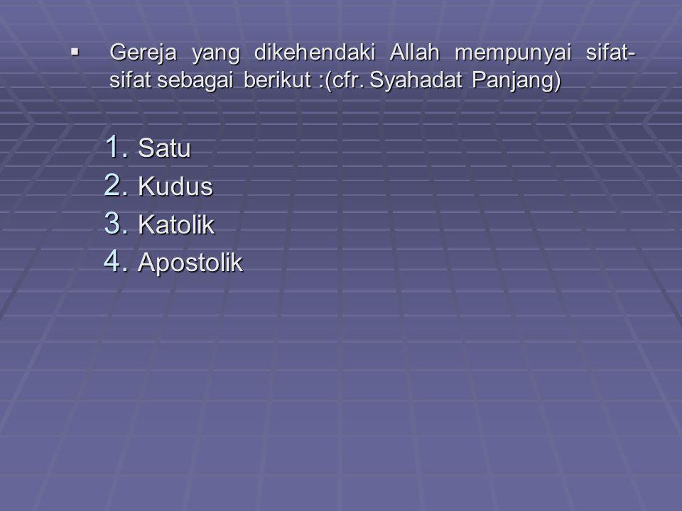 GGGGereja yang dikehendaki Allah mempunyai sifat- sifat sebagai berikut :(cfr. Syahadat Panjang) 1. S atu 2. K udus 3. K atolik 4. A postolik