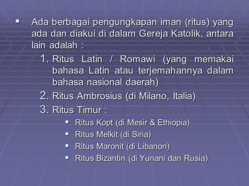 AAAAda berbagai pengungkapan iman (ritus) yang ada dan diakui di dalam Gereja Katolik, antara lain adalah : 1. R itus Latin / Romawi (yang memakai