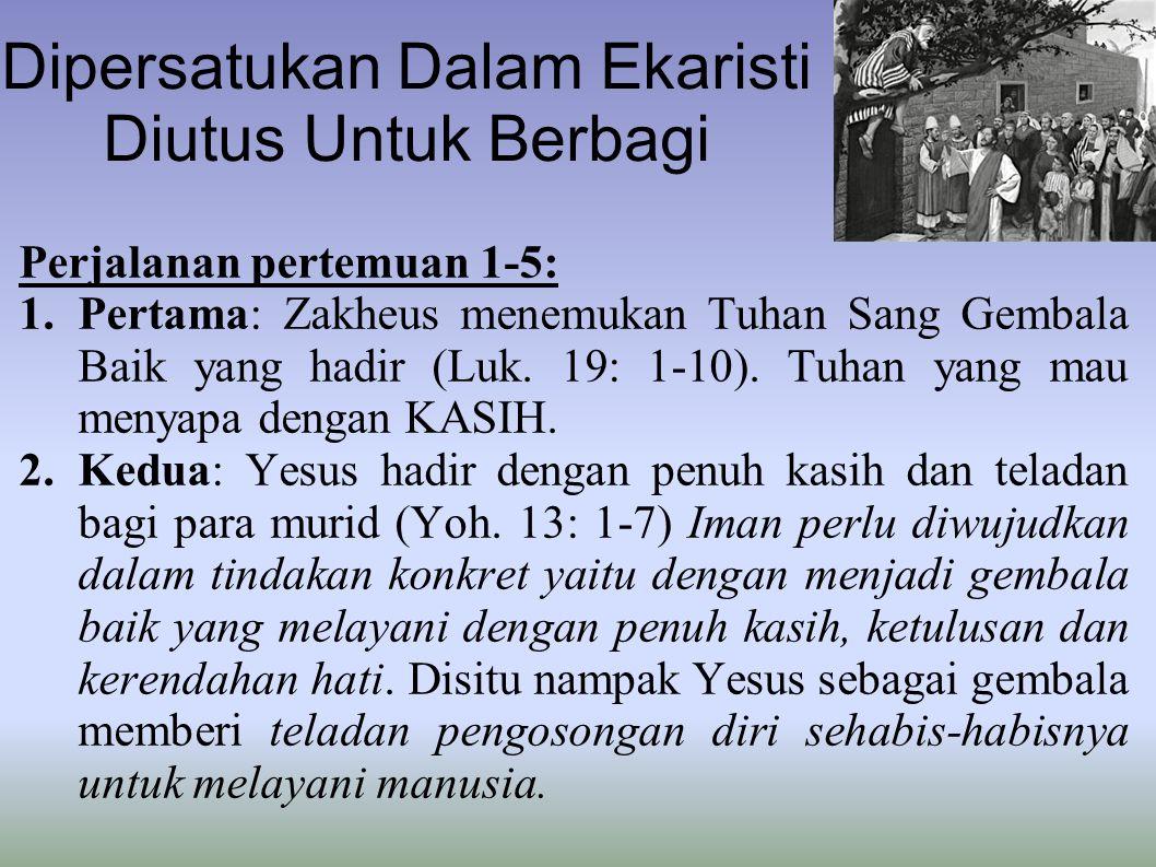 Dipersatukan Dalam Ekaristi Diutus Untuk Berbagi Perjalanan pertemuan 1-5: 1.Pertama: Zakheus menemukan Tuhan Sang Gembala Baik yang hadir (Luk. 19: 1