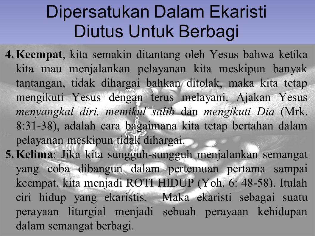 Dipersatukan Dalam Ekaristi Diutus Untuk Berbagi 4.Keempat, kita semakin ditantang oleh Yesus bahwa ketika kita mau menjalankan pelayanan kita meskipu