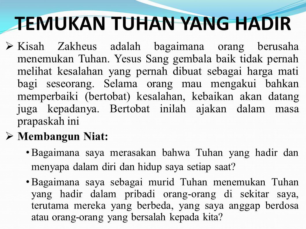 TEMUKAN TUHAN YANG HADIR  Kisah Zakheus adalah bagaimana orang berusaha menemukan Tuhan. Yesus Sang gembala baik tidak pernah melihat kesalahan yang