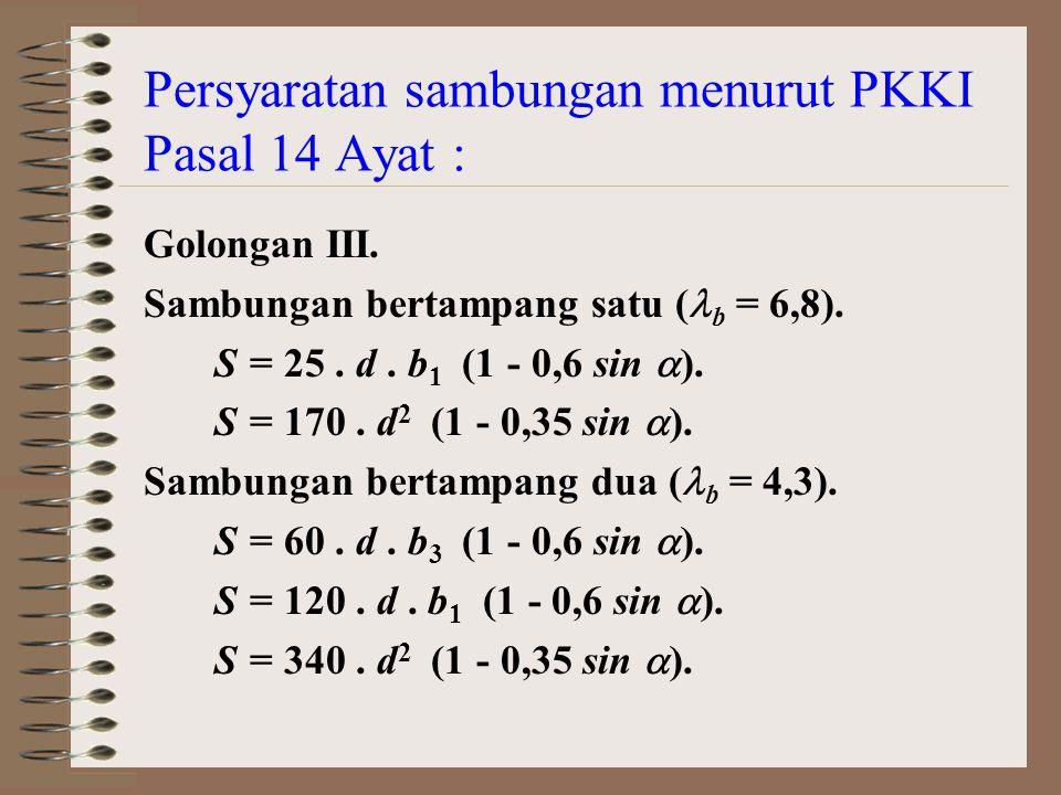 Persyaratan sambungan menurut PKKI Pasal 14 Ayat : dengan : S = Kekuatan sambungan (kg).