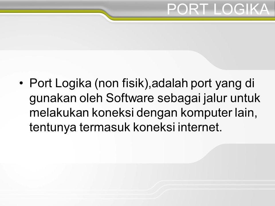 PORT LOGIKA Port Logika (non fisik),adalah port yang di gunakan oleh Software sebagai jalur untuk melakukan koneksi dengan komputer lain, tentunya termasuk koneksi internet.