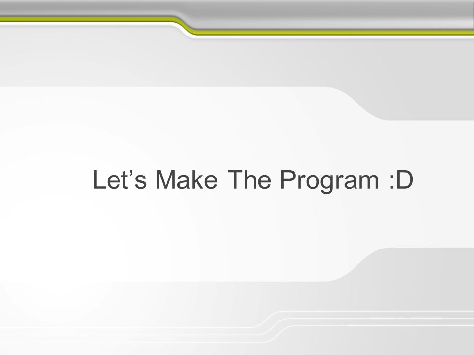 Let's Make The Program :D