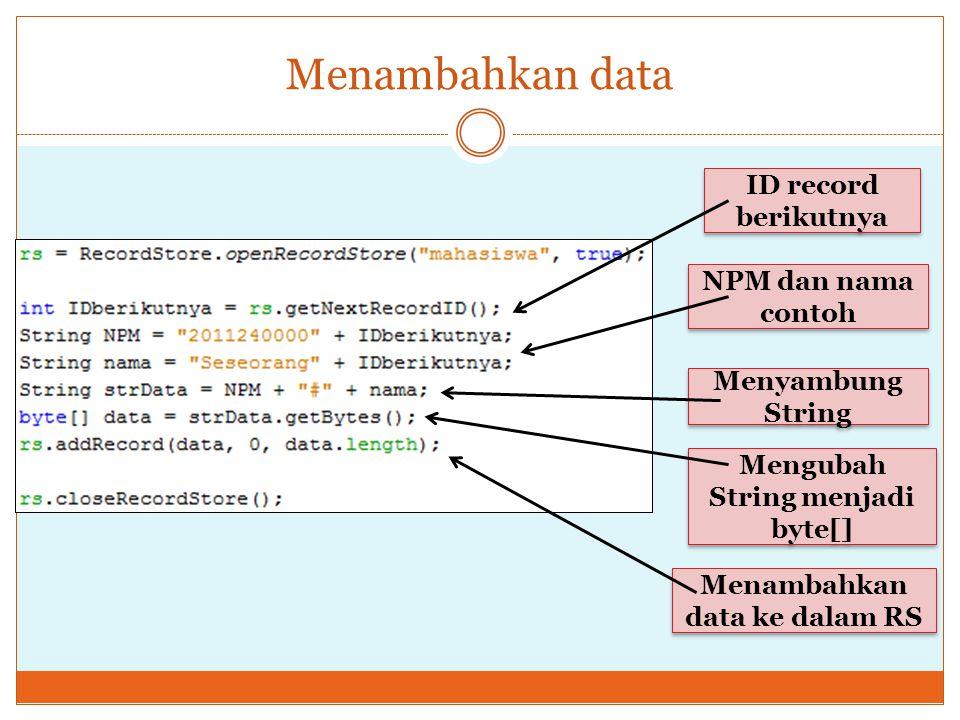 Menambahkan data ID record berikutnya NPM dan nama contoh Menyambung String Mengubah String menjadi byte[] Menambahkan data ke dalam RS