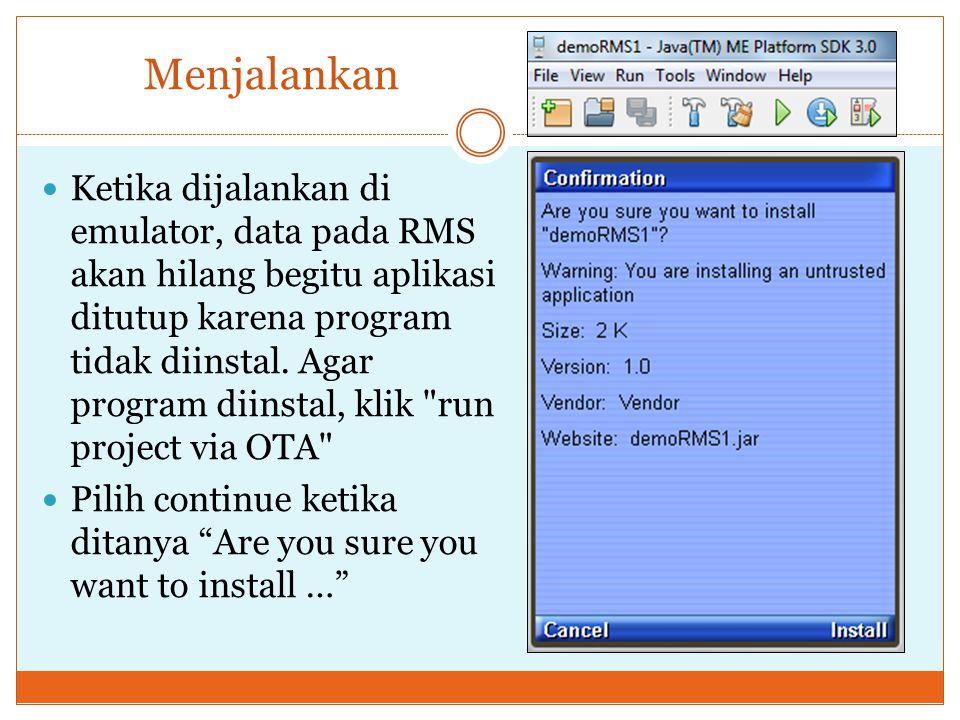 Menjalankan Ketika dijalankan di emulator, data pada RMS akan hilang begitu aplikasi ditutup karena program tidak diinstal. Agar program diinstal, kli
