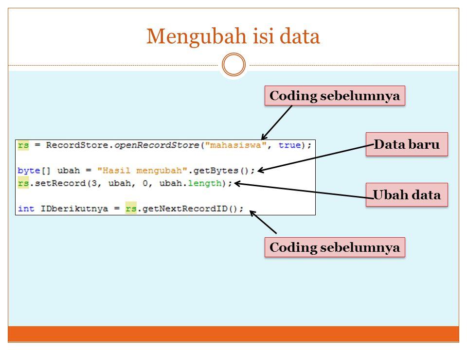 Mengubah isi data Data baru Coding sebelumnya Ubah data