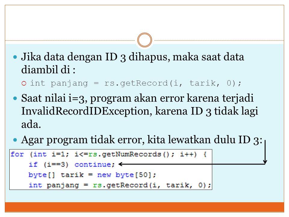 Jika data dengan ID 3 dihapus, maka saat data diambil di :  int panjang = rs.getRecord(i, tarik, 0); Saat nilai i=3, program akan error karena terjad