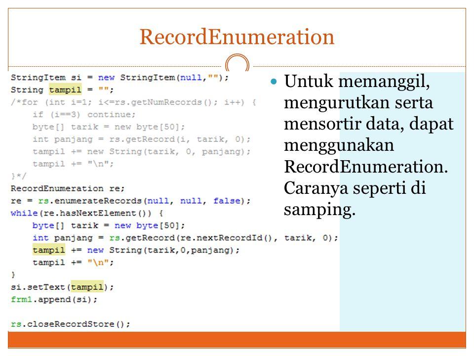RecordEnumeration Untuk memanggil, mengurutkan serta mensortir data, dapat menggunakan RecordEnumeration. Caranya seperti di samping.