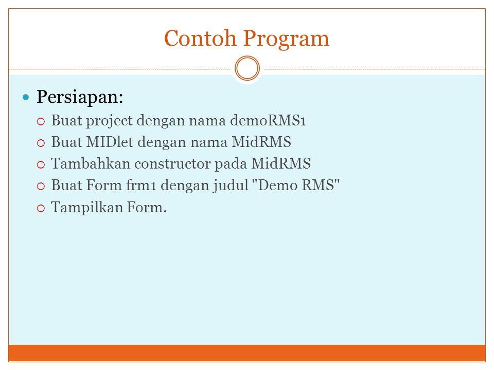Contoh Program Persiapan:  Buat project dengan nama demoRMS1  Buat MIDlet dengan nama MidRMS  Tambahkan constructor pada MidRMS  Buat Form frm1 de