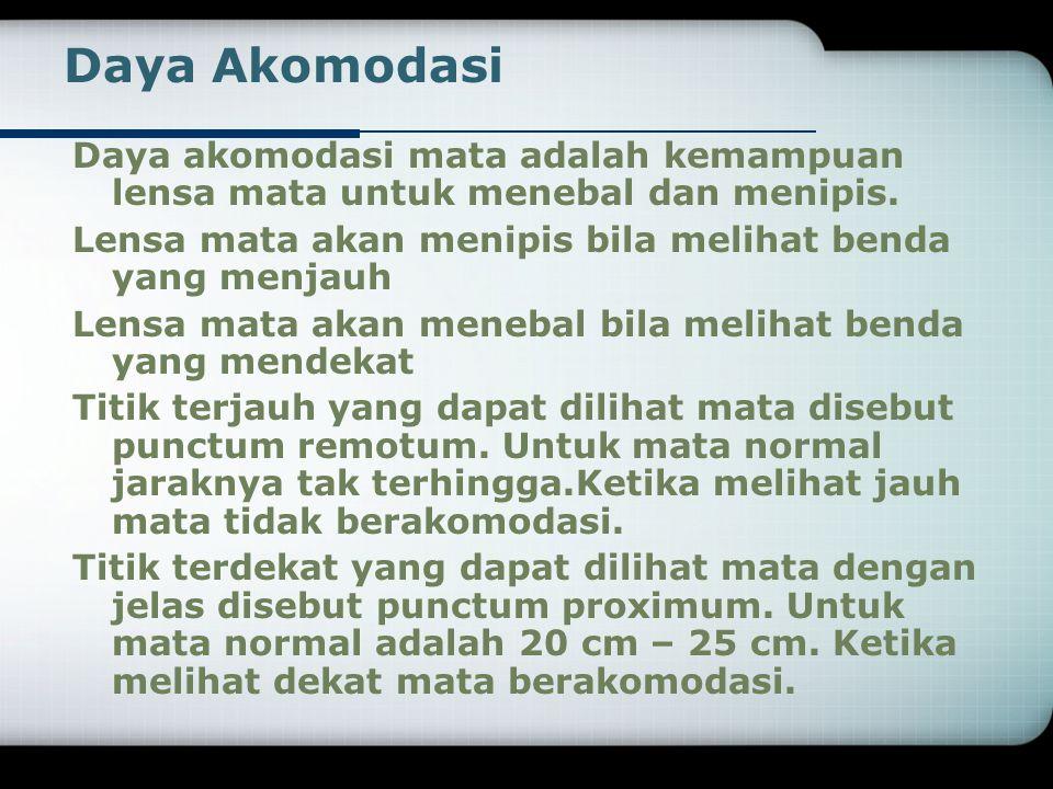 Daya Akomodasi Daya akomodasi mata adalah kemampuan lensa mata untuk menebal dan menipis.