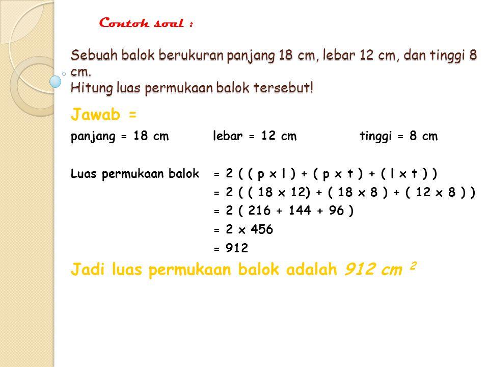 Luas permukaan balok Luas permukaan balok = Luas bidang alas + luas bidag atas + luas bidang depan + luas bidang belakang + luas bidang kanan + luas b