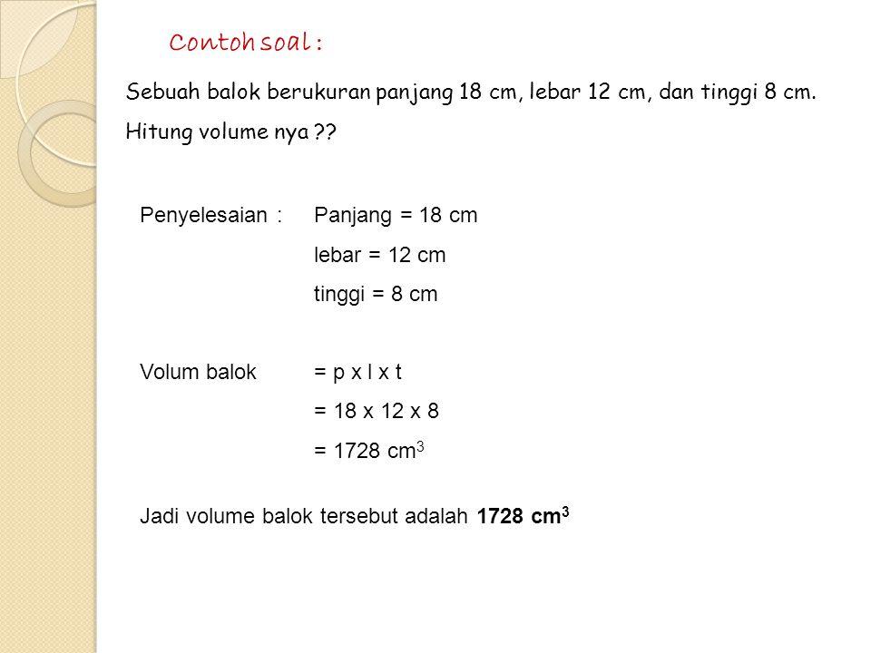 Volume Balok Ditunjukan pada gambar sebuah balok dengan ukuran panjang = p, lebar = l, dan tinggi = t Rumus volum (V) balok dapat diperoleh V = p x l