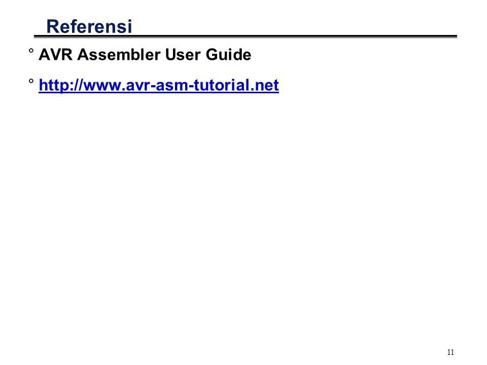 11 Referensi °AVR Assembler User Guide °http://www.avr-asm-tutorial.nethttp://www.avr-asm-tutorial.net
