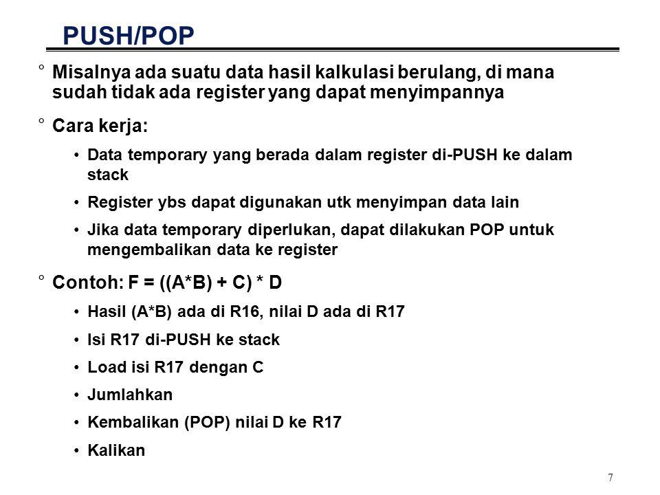 8 Contoh Program PUSH/POP ldiTEMP,5;isi TEMP = 5 pushTEMP;isi stack paling atas = 5 ldiTEMP,2;isi TEMP = 2 pushTEMP;isi stack paling atas = 2 ldiTEMP,1;isi TEMP = 1 popTEMP;kembalikan nilai 2 ke TEMP popTEMP;kembalikan nilai 5 ke TEMP 5 2...