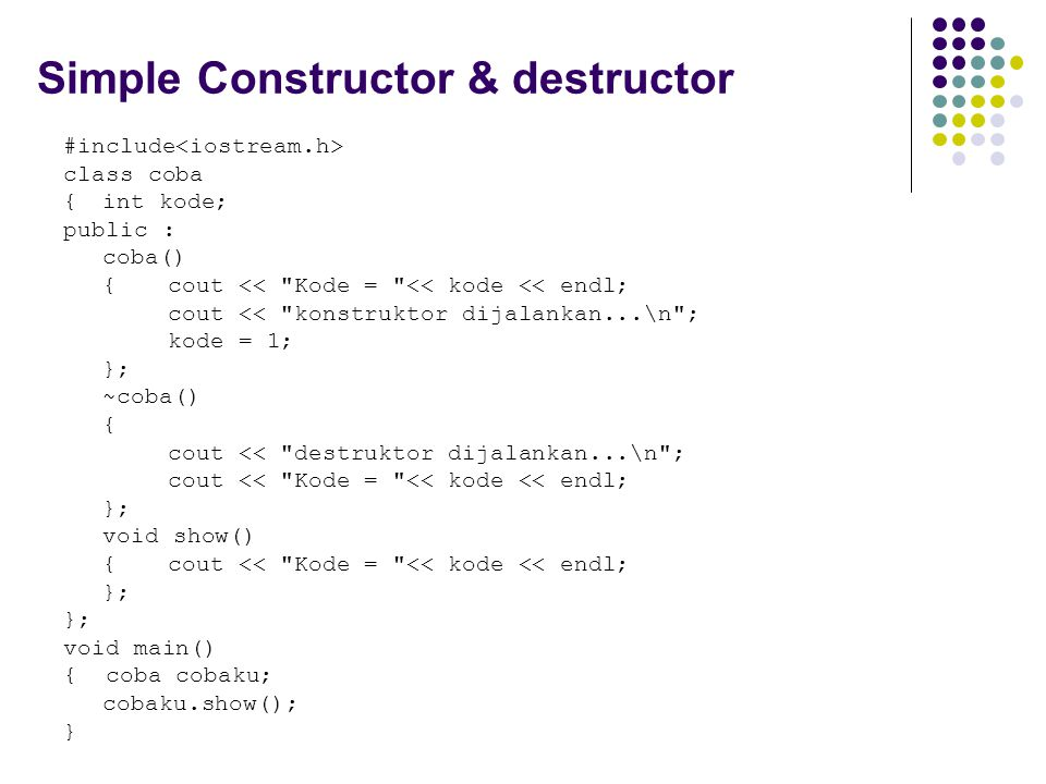 Simple Constructor & destructor #include class coba {int kode; public : coba() {cout <<