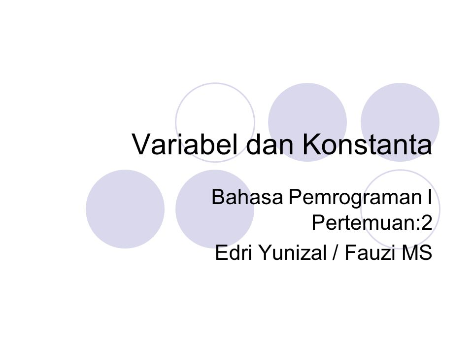 Variabel dan Konstanta Bahasa Pemrograman I Pertemuan:2 Edri Yunizal / Fauzi MS
