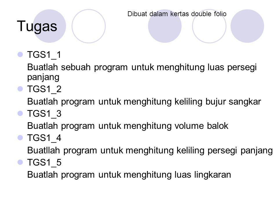 Tugas TGS1_1 Buatlah sebuah program untuk menghitung luas persegi panjang TGS1_2 Buatlah program untuk menghitung keliling bujur sangkar TGS1_3 Buatla