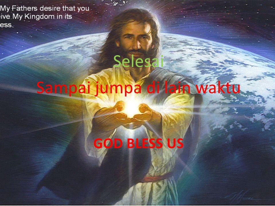 GOD BLESS US Selesai Sampai jumpa di lain waktu