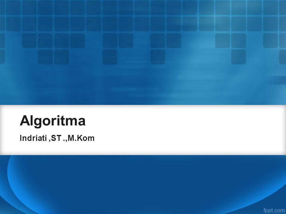 Algoritma Indriati,ST.,M.Kom