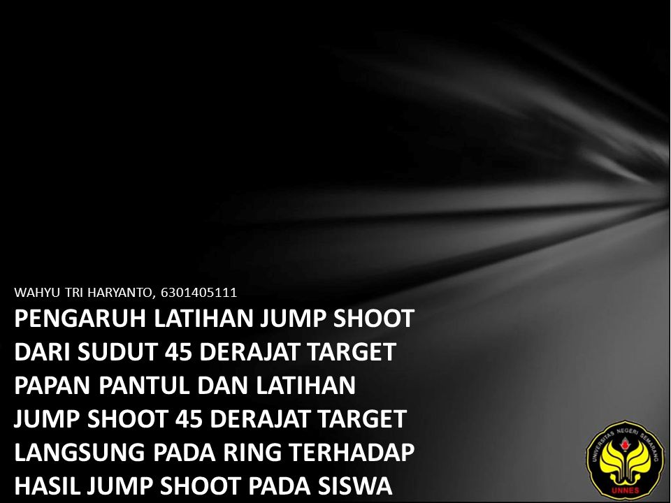 WAHYU TRI HARYANTO, 6301405111 PENGARUH LATIHAN JUMP SHOOT DARI SUDUT 45 DERAJAT TARGET PAPAN PANTUL DAN LATIHAN JUMP SHOOT 45 DERAJAT TARGET LANGSUNG