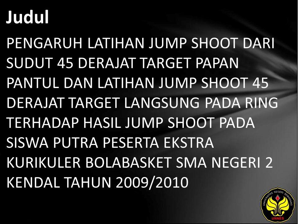 Judul PENGARUH LATIHAN JUMP SHOOT DARI SUDUT 45 DERAJAT TARGET PAPAN PANTUL DAN LATIHAN JUMP SHOOT 45 DERAJAT TARGET LANGSUNG PADA RING TERHADAP HASIL
