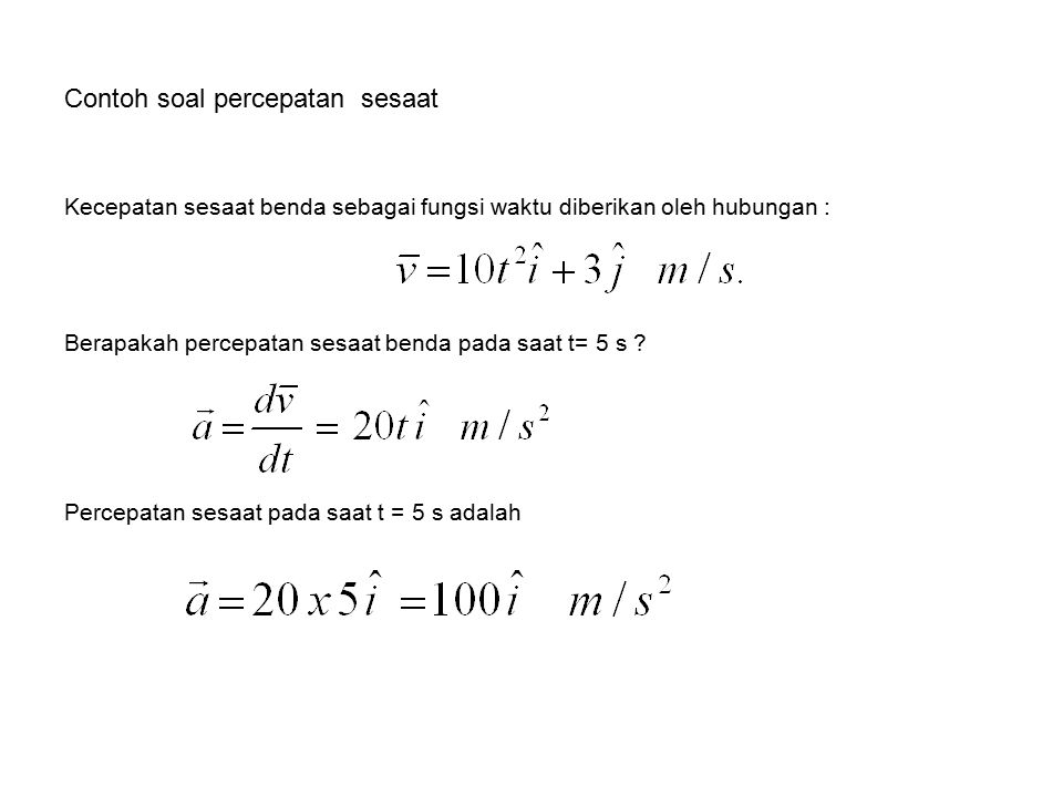 Contoh soal percepatan rata2 Sebuah benda bergerak dengan kecepatan yang memenuhi persamaan Tentukan percepatan rata2 benda antara selang waktu t1 = 10/6 s sampai t2 = 10 s ??