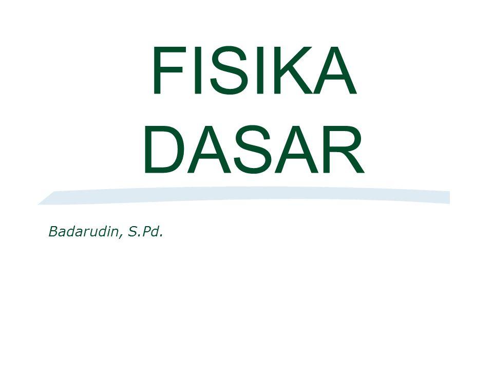 FISIKA DASAR Badarudin, S.Pd.