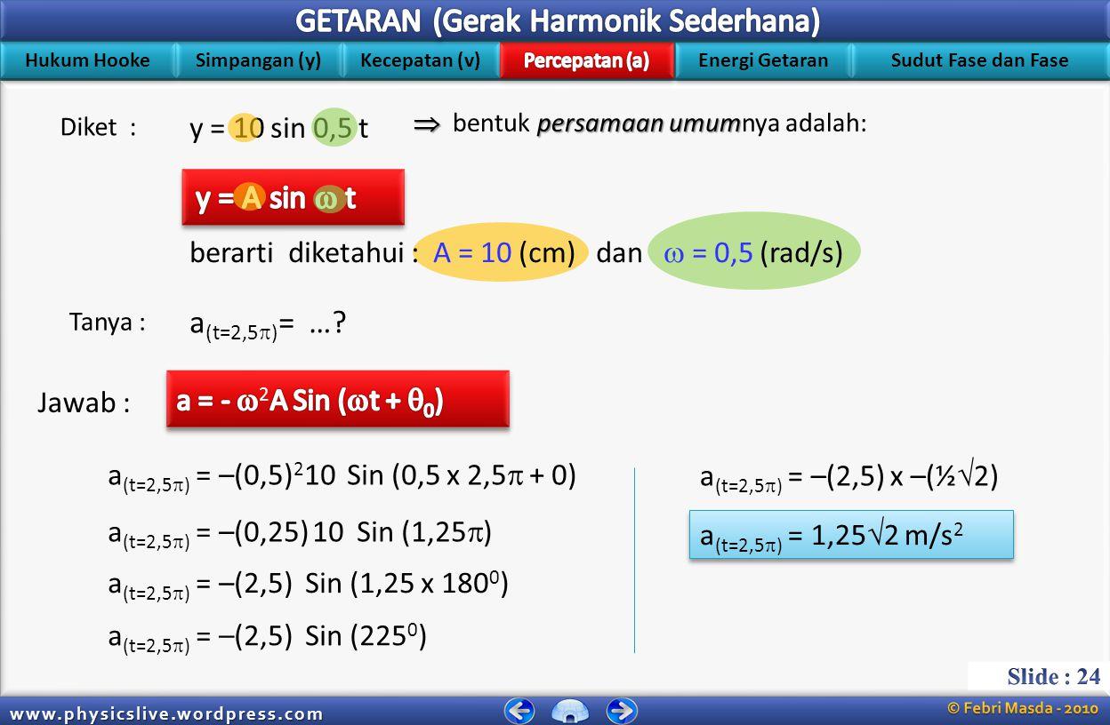 Hukum Hooke Simpangan (y) Kecepatan (v) Energi Getaran Sudut Fase dan Fase www.physicslive.wordpress.com Sebuah partikel melakukan gerak harmonik dengan persamaan simpangan y = 10 sin 0,5t; dengan y dalam cm dan t dalam sekon.