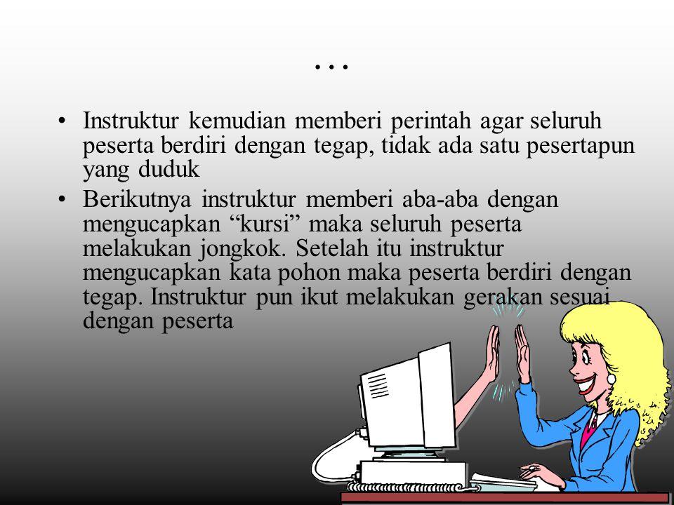 … Apabila sudah lancar, maka instruktur boleh mengecoh dengan mengucapkan kursi tetapi instruktur tetap berdiri.