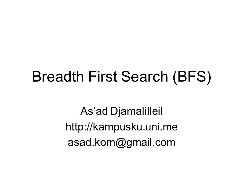Breadth First Search (BFS) BFS dapat diartikan sebagai pencarian melebar diutamakan Pencarian ini menggunakan pohon/graph yang dapat berupa linked-list, dimana setiap node/simpulnya adalah sebuah state/keadaan Root/akar dari pohon adalah initial state dimana pencarian dilakukan hingga ditemukannya goal state pada salah satu node