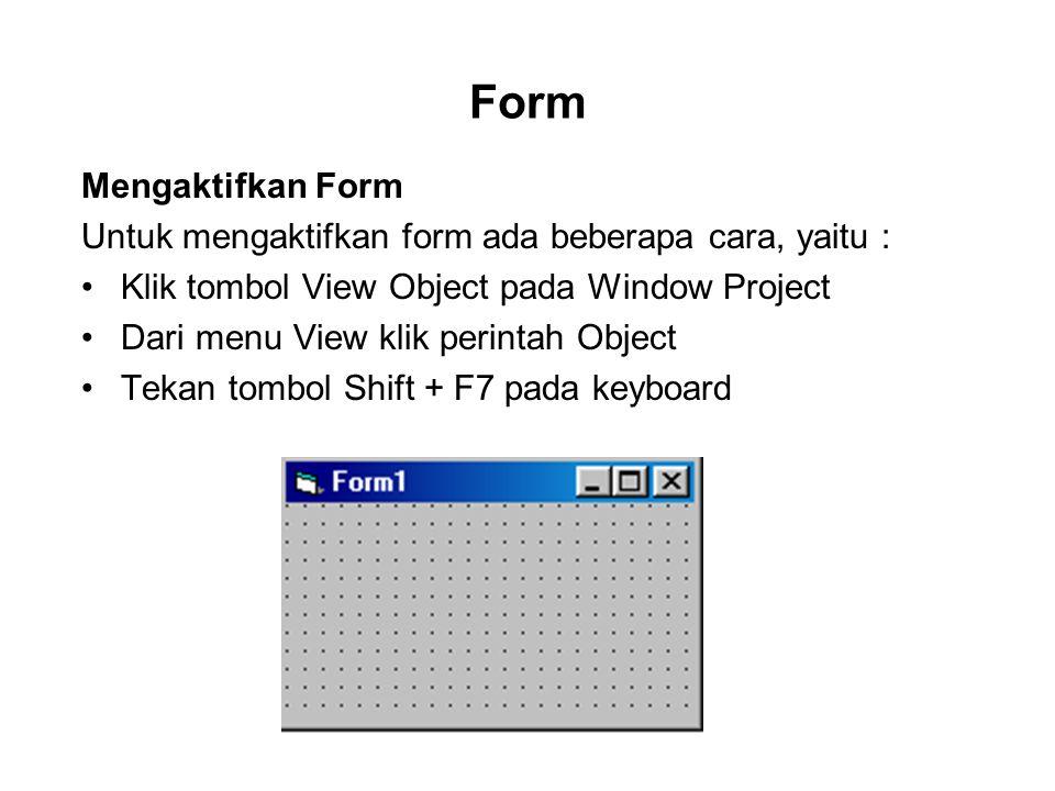 Mengaktifkan Form Untuk mengaktifkan form ada beberapa cara, yaitu : Klik tombol View Object pada Window Project Dari menu View klik perintah Object T